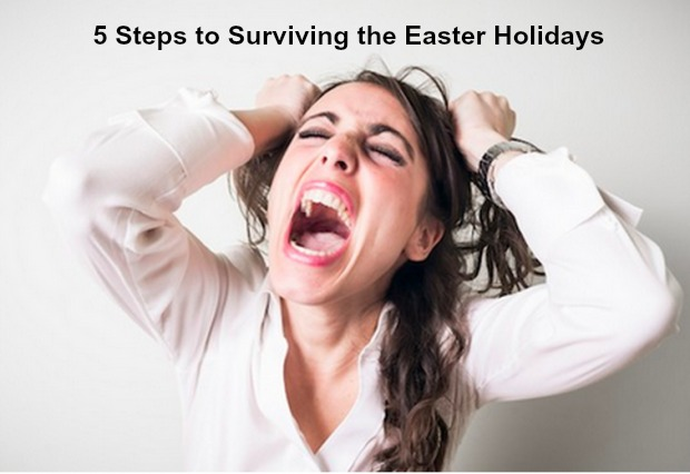 5 Steps to Surviving the Easter Holidays